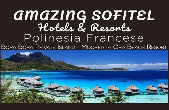 Polinesia: Amazing Sofitel Hotels & Resorts