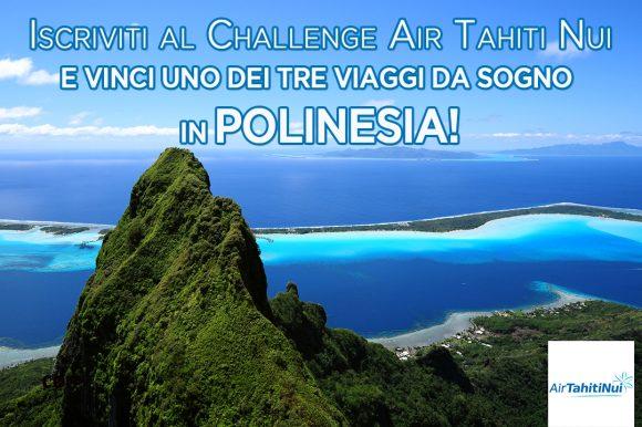 Challenge Air Tahiti Nui 2017: vinci uno dei tre viaggi in Polinesia